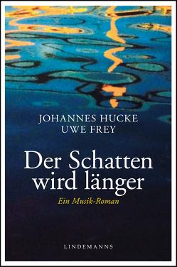 Der Schatten wird länger von Frey,  Uwe, Hucke,  Johannes