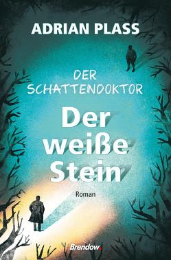 Der Schattendoktor (2). Der weiße Stein von Plass,  Adrian, Rendel,  Christian
