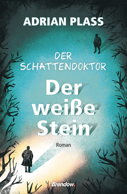 Der Schattendoktor (2): Der weiße Stein von Plass,  Adrian, Rendel,  Christian
