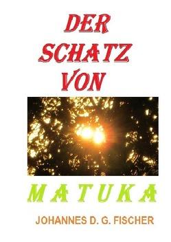 Der Schatz von Matuka von Fischer,  Johannes
