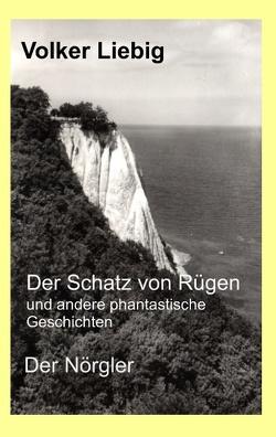 Der Schatz von Rügen und andere phantastische Geschichten/Der Nörgler von Liebig,  Volker