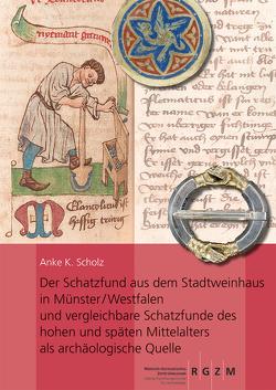Der Schatzfund aus dem Stadtweinhaus in Münster/Westfalen und vergleichbare Schatzfunde des hohen und späten Mittelalters als archäologische Quelle von Scholz,  Anke K.