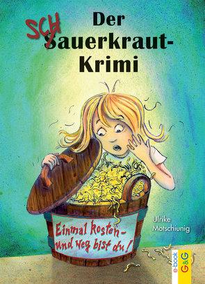 Der Schauerkraut-Krimi Einmal kosten – und weg bist du! von Motschiunig,  Ulrike, Seelmann,  Cornelia