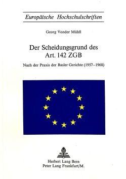 Der Scheidungsgrund des Art. 142 ZGB von von der Mühll,  Georg