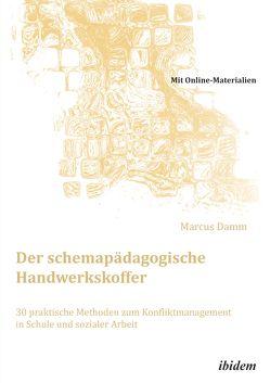 Der schemapädagogische Handwerkskoffer. 30 praktische Methoden zum Konfliktmanagement in Schule und sozialer Arbeit von Damm,  Marcus