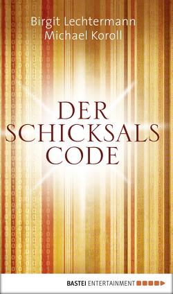 Der Schicksals-Code von Koroll,  Michael, Lechtermann,  Birgit