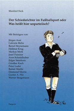 Der Schiedsrichter im Fussballsport oder Was heisst hier unparteiisch? von Fock,  Annemarie, Fock,  Manfred, Krug,  Hellmut, Loder,  Peter, Merk,  Markus, Schmidhuber,  Aron, Steigemann,  Werner, Steinborn,  Edgar