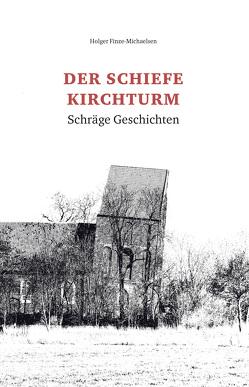 Der schiefe Kirchturm von Finze-Michaelsen,  Holger