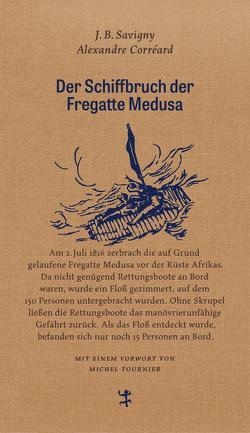 Der Schiffbruch der Fregatte Medusa von Corréard,  Alexandre, Savigny,  Jean Baptiste Henri, Tournier,  Michel, Trempler,  Jörg, Zeilinger,  Johannes