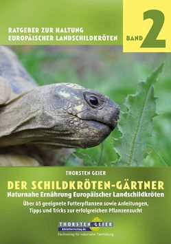 Der Schildkröten-Gärtner – Naturnahe Ernährung Europäischer Landschildkröten von Geier,  Thorsten