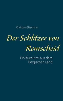 Der Schlitzer von Remscheid von Gläsmann,  Christian