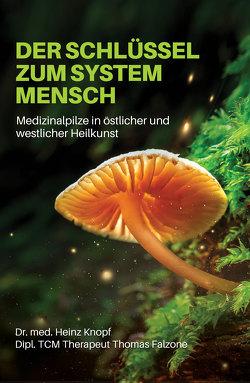 Der Schlüssel zum System Mensch von Falzone,  Dipl. TCM Thereapeut Thomas, Knopf,  Dr. med. Heinz