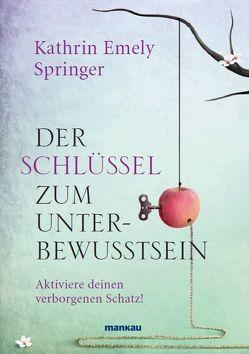 Der Schlüssel zum Unterbewusstsein von Springer,  Kathrin Emely
