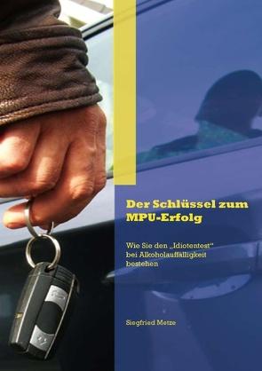 Der Schlüssel zum MPU-Erfolg von Metze,  Siegfried