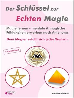 Der Schlüssel zur Echten Magie. Magie lernen – mentale & magische Fähigkeiten erwerben nach Anleitung. Dem Magier erfüllt sich jeder Wunsch. von Domani,  Raphael