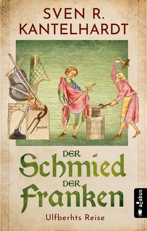 Der Schmied der Franken. Ulfberhts Reise von Kantelhardt,  Sven R.
