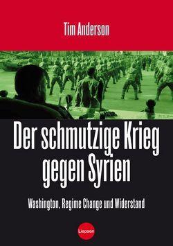 Der Schmutzige Krieg gegen Syrien von Anderson,  Tim, Ploppa,  Hermann
