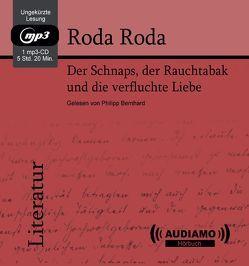 Der Schnaps, der Rauchtabak und die verfluchte Liebe von Bernhard,  Philipp, Roda Roda,  Alexander Friedrich Ladislaus