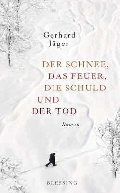 Der Schnee, das Feuer, die Schuld und der Tod von Jäger,  Gerhard