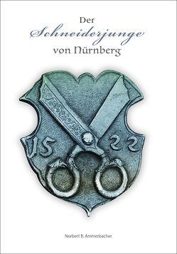 Der Schneiderjunge von Nürnberg von Ammerbacher, Norbert B.
