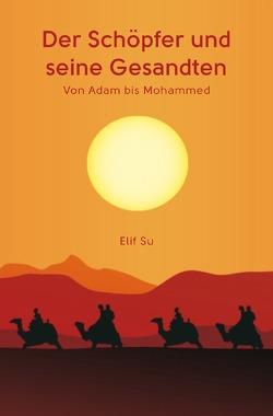 Der Schöpfer und seine Gesandten von Su,  Elif