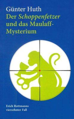 Der Schoppenfetzer und das Maulaff-Mysterium von Huth,  Günter