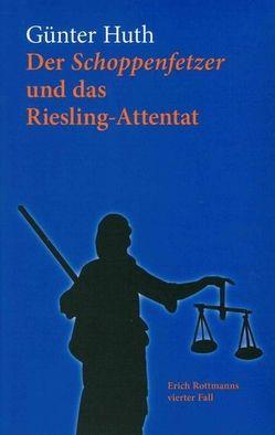 Der Schoppenfetzer und das Riesling-Attentat von Huth,  Günter