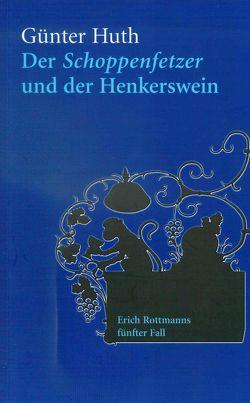Der Schoppenfetzer und der Henkerswein von Huth,  Günter