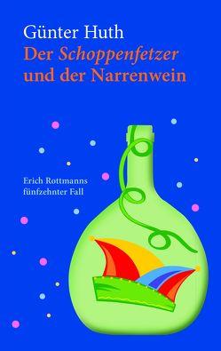 Der Schoppenfetzer und der Narrenwein von Huth,  Günter