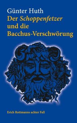 Der Schoppenfetzer und die Bacchus-Verschwörung von Huth,  Günter