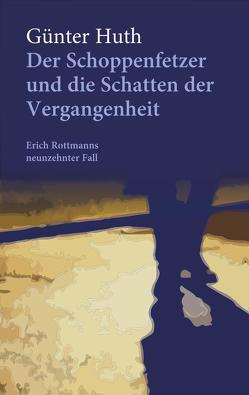 Der Schoppenfetzer und die Schatten der Vergangenheit von Huth,  Günter