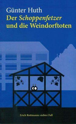 Der Schoppenfetzer und die Weindorftoten von Huth,  Günter