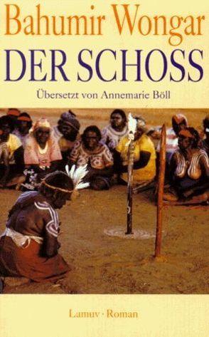Der Schoss von Böll,  Annemarie, Wongar,  Bahumir