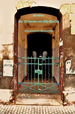 Der Schrecken von Billy-Boy-City von Hübner,  Ilja