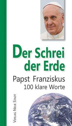 Der Schrei der Erde von Kropp,  Matthias, Papst Franziskus