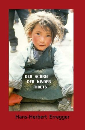 DER SCHREI DER KINDER TIBET`S von Erregger,  Hans-Herbert