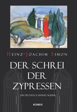 Der Schrei der Zypressen. Ein Provence-Umwelt-Krimi von Simon,  Heinz-Joachim