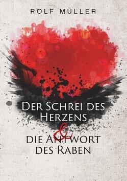 Der Schrei des Herzens und die Antwort des Raben von Rolf Müller