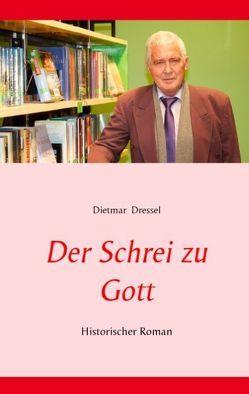Der Schrei zu Gott von Dressel,  Dietmar