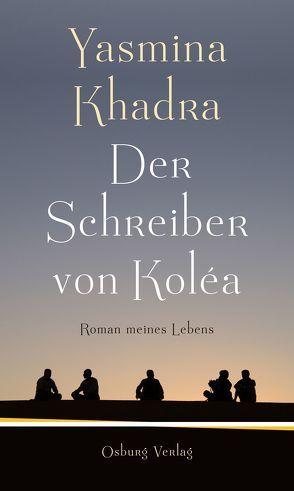 Der Schreiber von Koléa von Keil-Sagawe,  Regina, Khadra,  Yasmina