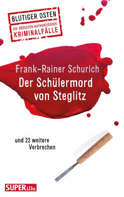 Der Schülermord von Steglitz von Schurich,  Frank-Rainer