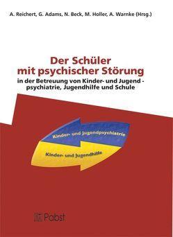 Der Schüler mit psychischer Störung in der Betreuung von Kinder- und Jugendpsychiatrie, Jugendhilfe und Schule von Adams,  G., Beck,  N., Holler,  M., Reichert,  A., Warnke,  A.