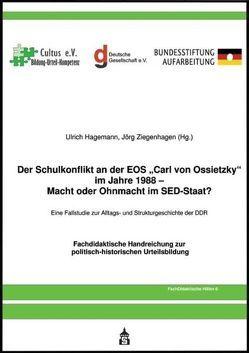 """Der Schulkonflikt an der EOS """"Carl von Ossietzky"""" im Jahr 1988 – Macht oder Ohnmacht im SED-Staat? von Hagemann,  Ulrich, Ziegenhagen,  Jörg"""