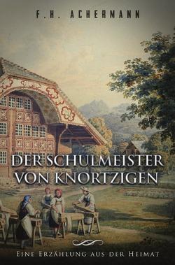Der Schulmeister von Knortzigen von Achermann,  Franz Heinrich, Stoll,  Carl
