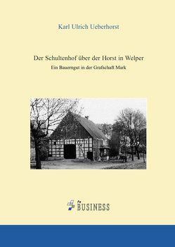 Der Schultenhof über der Horst in Welper von Ueberhorst,  Karl Ulrich