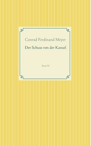 Der Schuss von der Kanzel von Meyer,  Conrad Ferdinand