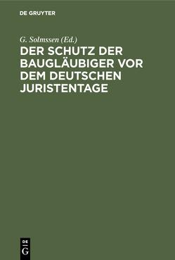 Der Schutz der Baugläubiger vor dem Deutschen Juristentage von Solmssen,  G.