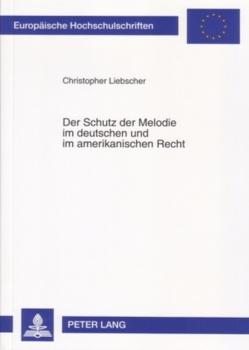 Der Schutz der Melodie im deutschen und im amerikanischen Recht von Liebscher,  Christopher