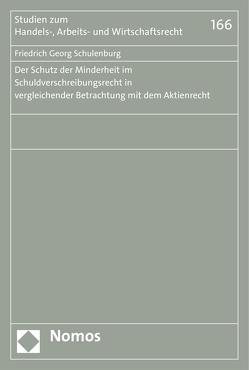 Der Schutz der Minderheit im Schuldverschreibungsrecht in vergleichender Betrachtung mit dem Aktienrecht von Schulenburg,  Friedrich Georg