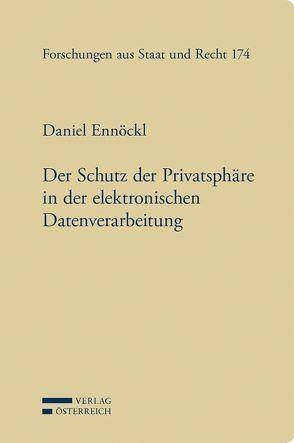 Der Schutz der Privatsphäre in der elektronischen Datenverarbeitung von Ennöckl,  Daniel, Grabenwarter,  Christoph, Raschauer,  Bernhard, Winkler,  Günther